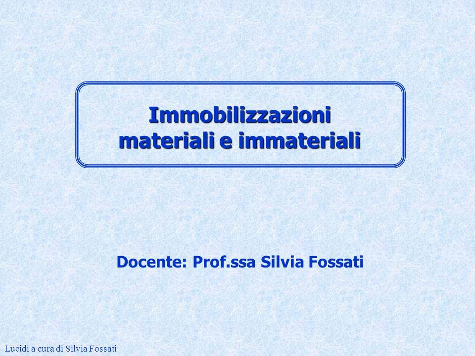 Docente: Prof.ssa Silvia Fossati Lucidi a cura di Silvia Fossati Immobilizzazioni materiali e immateriali