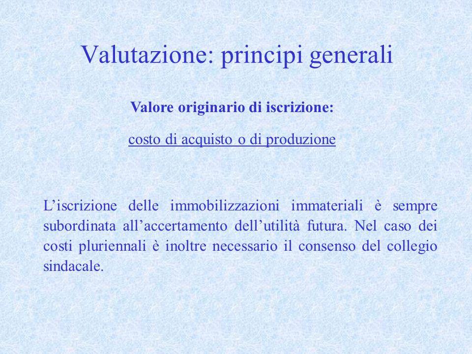 Valutazione: principi generali Valore originario di iscrizione: costo di acquisto o di produzione Liscrizione delle immobilizzazioni immateriali è sempre subordinata allaccertamento dellutilità futura.