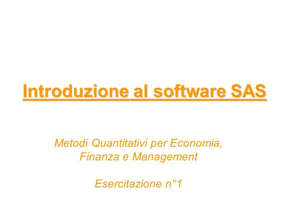 Introduzione al software SAS Metodi Quantitativi per Economia, Finanza e Management Esercitazione n°1