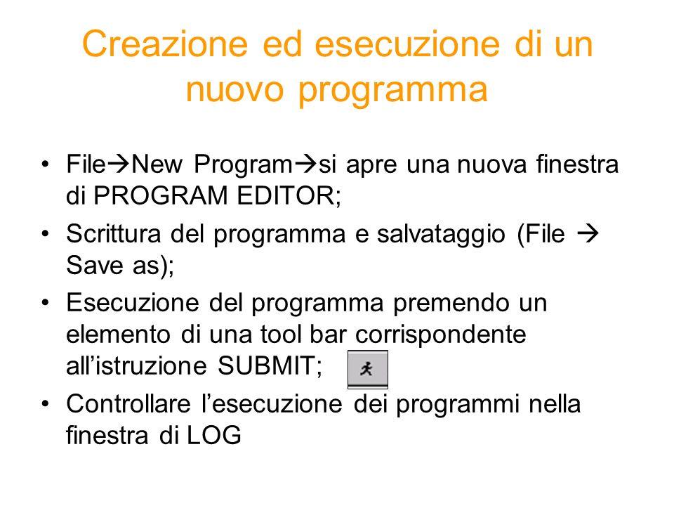 Creazione ed esecuzione di un nuovo programma File New Program si apre una nuova finestra di PROGRAM EDITOR; Scrittura del programma e salvataggio (Fi