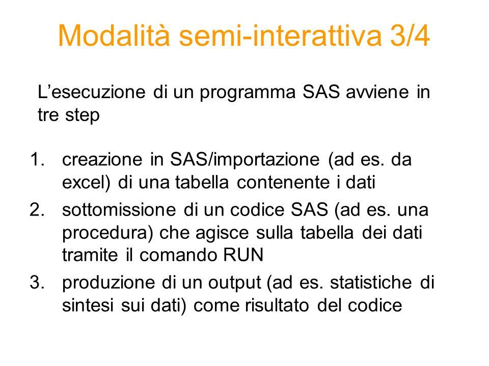 Modalità semi-interattiva 3/4 1.creazione in SAS/importazione (ad es. da excel) di una tabella contenente i dati 2.sottomissione di un codice SAS (ad