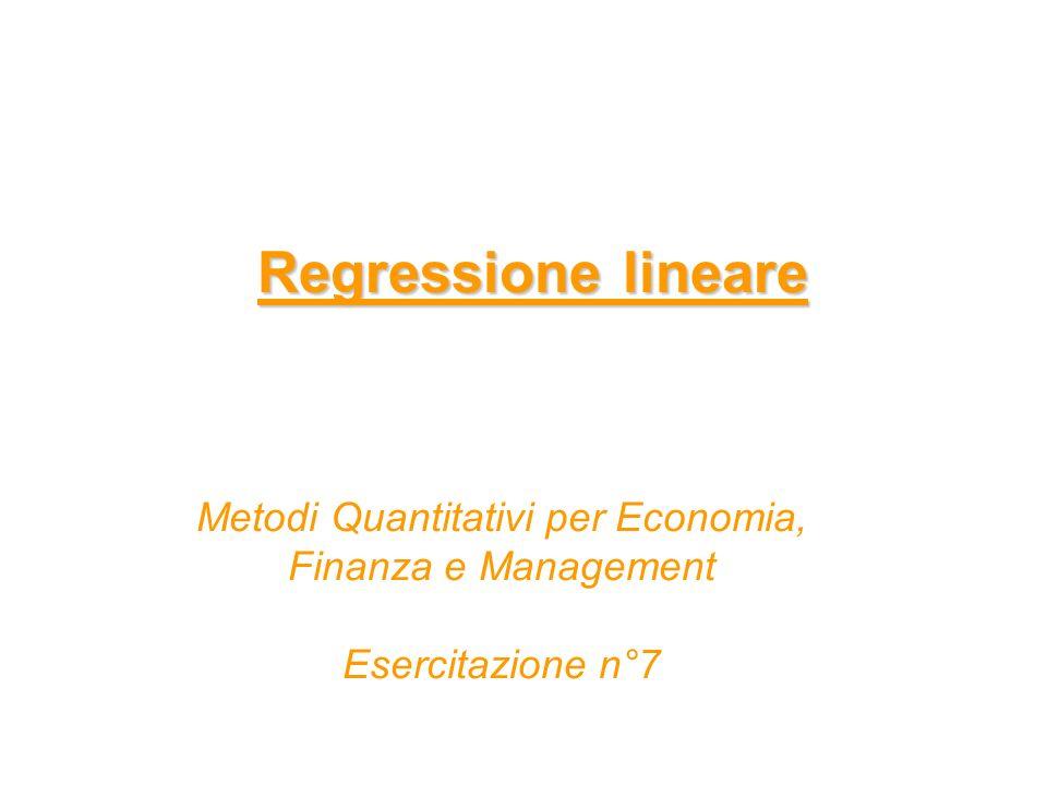 Regressione lineare Metodi Quantitativi per Economia, Finanza e Management Esercitazione n°7