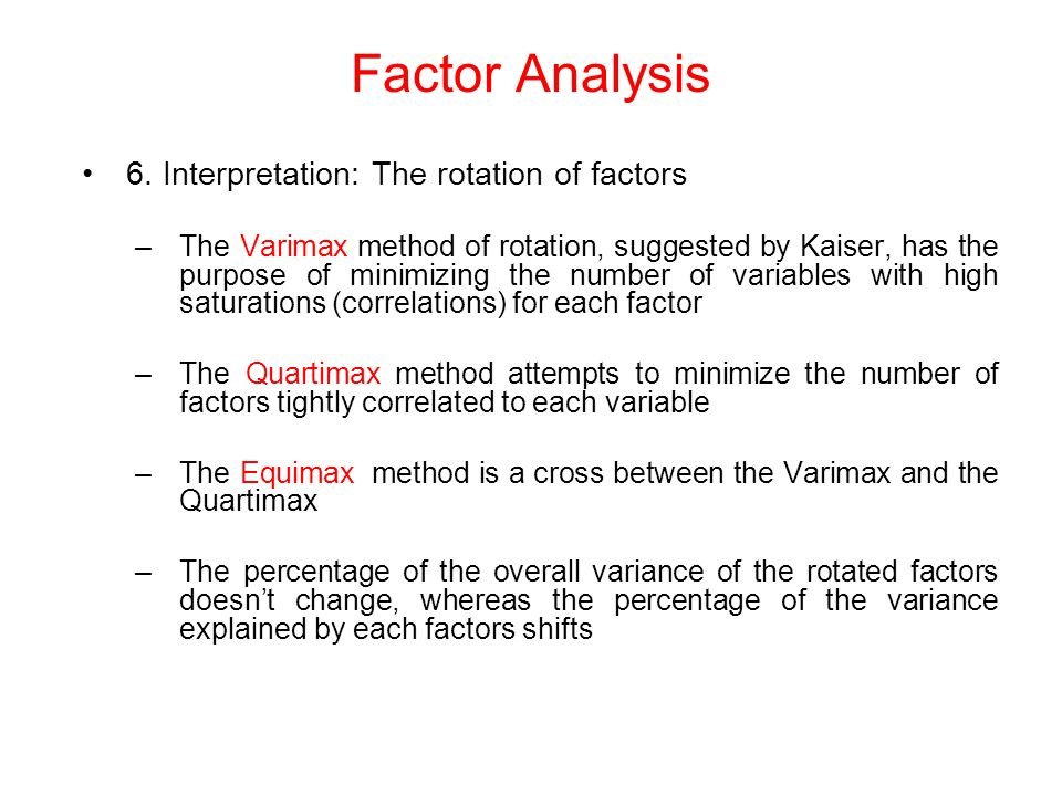 6. Interpretation: The rotation of factors –The Varimax method of rotation, suggested by Kaiser, has the purpose of minimizing the number of variables