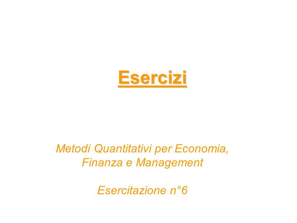 Esercizi Metodi Quantitativi per Economia, Finanza e Management Esercitazione n°6