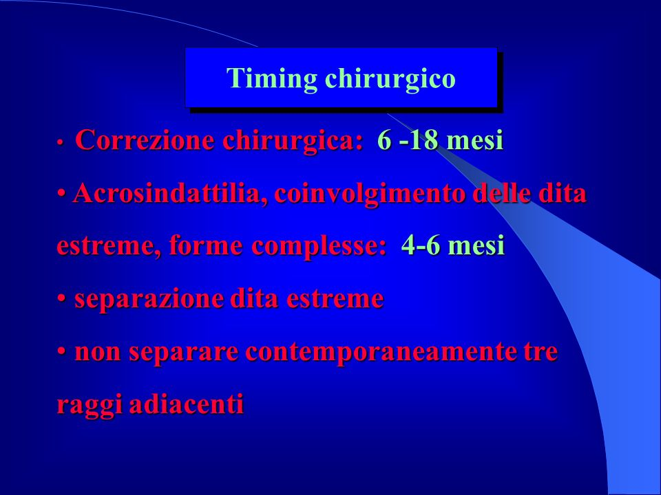 Correzione chirurgica: 6 -18 mesi Correzione chirurgica: 6 -18 mesi Acrosindattilia, coinvolgimento delle dita estreme, forme complesse: 4-6 mesi Acro
