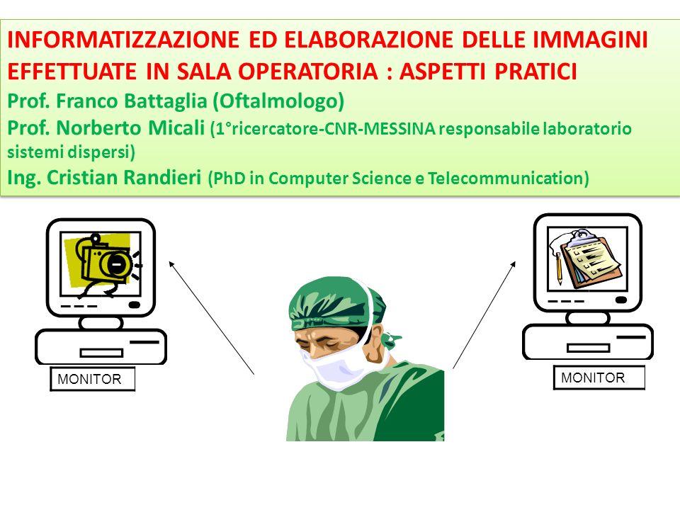 MONITOR INFORMATIZZAZIONE ED ELABORAZIONE DELLE IMMAGINI EFFETTUATE IN SALA OPERATORIA : ASPETTI PRATICI Prof. Franco Battaglia (Oftalmologo) Prof. No