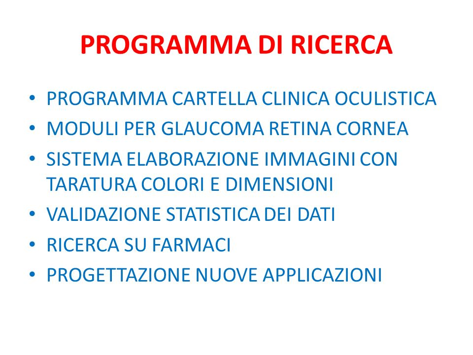 PROGRAMMA DI RICERCA PROGRAMMA CARTELLA CLINICA OCULISTICA MODULI PER GLAUCOMA RETINA CORNEA SISTEMA ELABORAZIONE IMMAGINI CON TARATURA COLORI E DIMEN