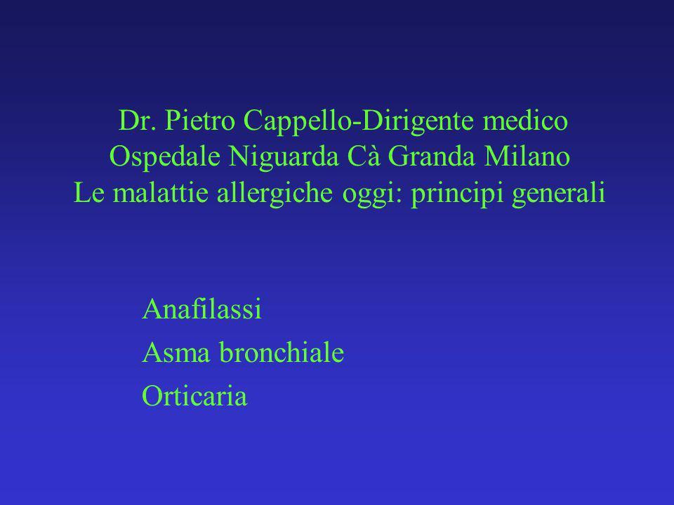 Dr. Pietro Cappello-Dirigente medico Ospedale Niguarda Cà Granda Milano Le malattie allergiche oggi: principi generali Anafilassi Asma bronchiale Orti