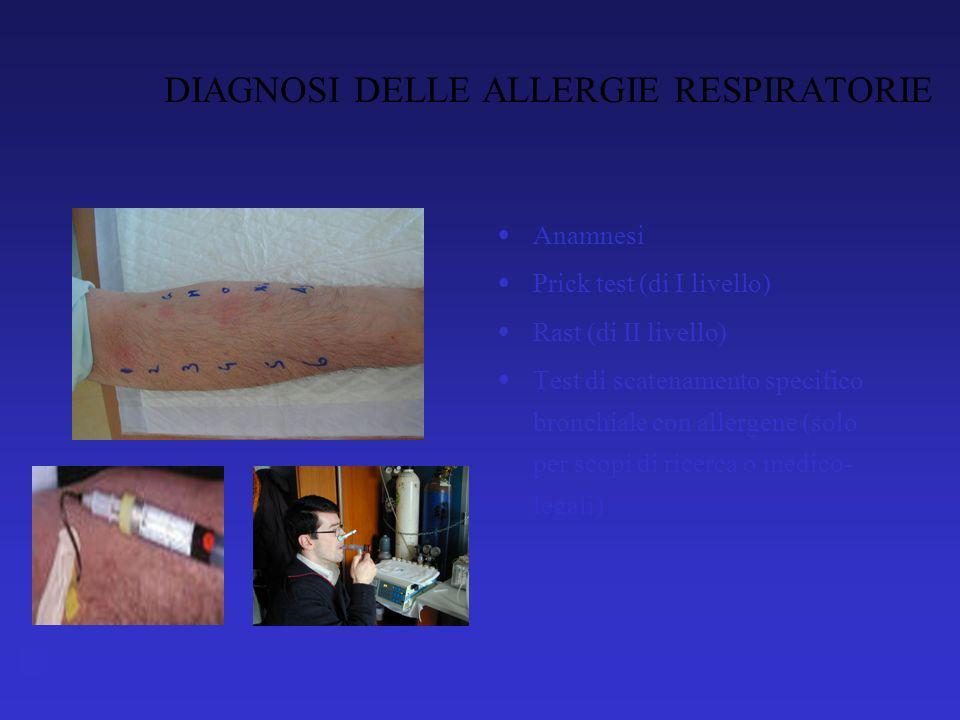 DIAGNOSI DELLE ALLERGIE RESPIRATORIE Anamnesi Prick test (di I livello) Rast (di II livello) Test di scatenamento specifico bronchiale con allergene (solo per scopi di ricerca o medico- legali)