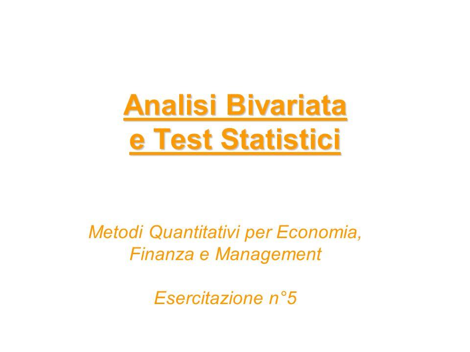 Analisi Bivariata e Test Statistici Metodi Quantitativi per Economia, Finanza e Management Esercitazione n°5