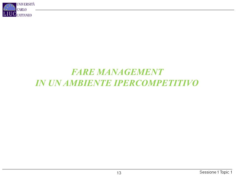 Sessione 1 Topic 1 13 FARE MANAGEMENT IN UN AMBIENTE IPERCOMPETITIVO