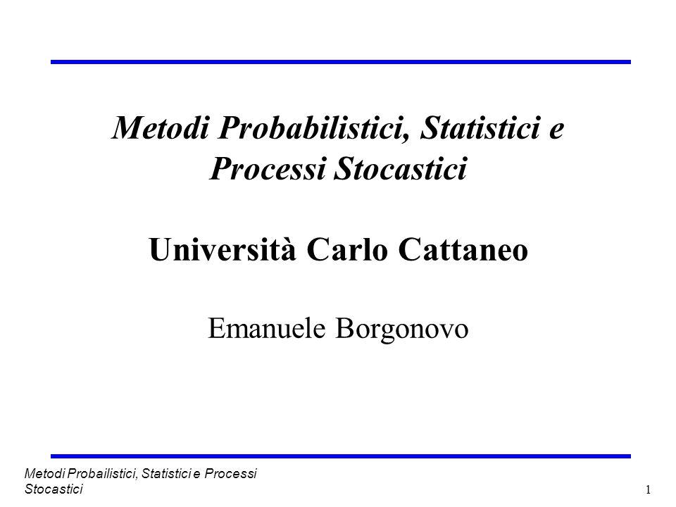 1 Metodi Probailistici, Statistici e Processi Stocastici Metodi Probabilistici, Statistici e Processi Stocastici Università Carlo Cattaneo Emanuele Bo