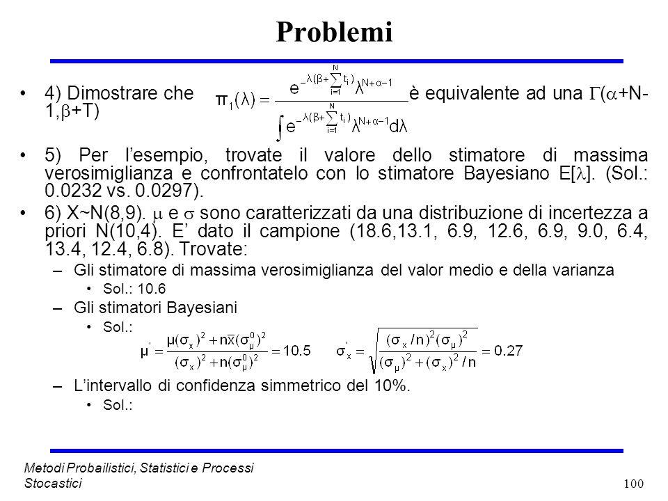 100 Metodi Probailistici, Statistici e Processi Stocastici Problemi 4) Dimostrare che è equivalente ad una ( +N- 1, +T) 5) Per lesempio, trovate il va