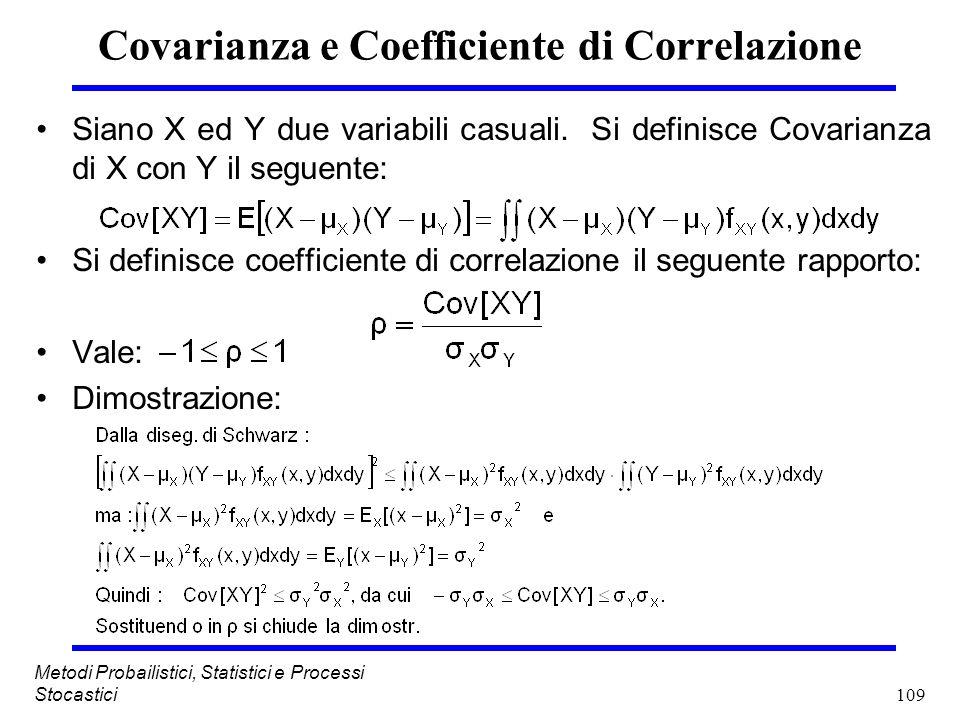 109 Metodi Probailistici, Statistici e Processi Stocastici Covarianza e Coefficiente di Correlazione Siano X ed Y due variabili casuali. Si definisce
