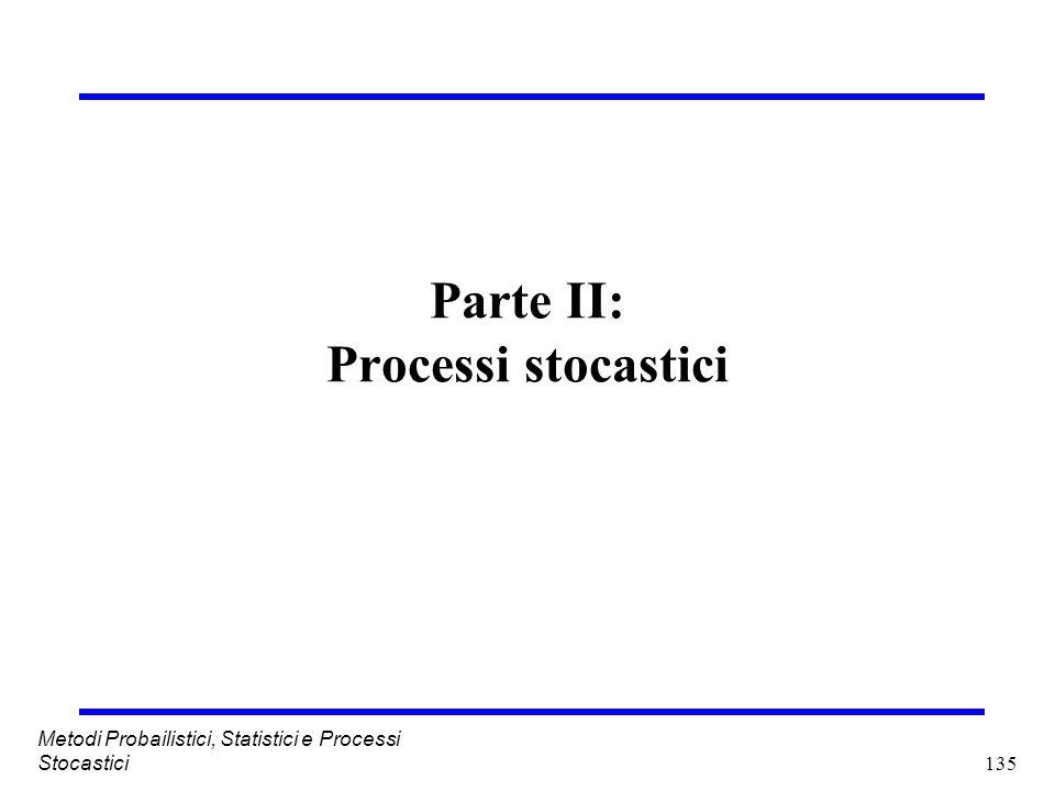 135 Metodi Probailistici, Statistici e Processi Stocastici Parte II: Processi stocastici