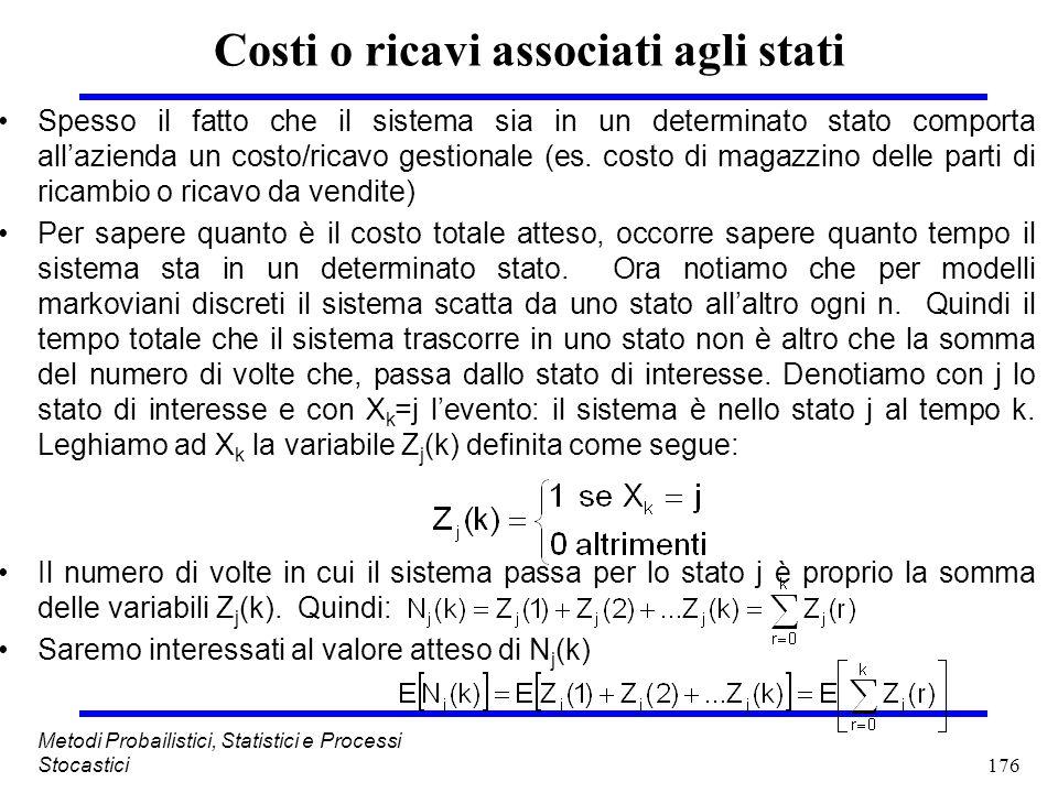 176 Metodi Probailistici, Statistici e Processi Stocastici Costi o ricavi associati agli stati Spesso il fatto che il sistema sia in un determinato st