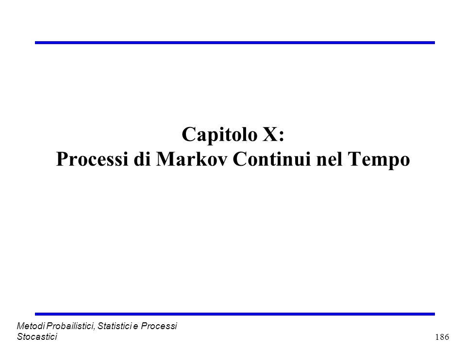 186 Metodi Probailistici, Statistici e Processi Stocastici Capitolo X: Processi di Markov Continui nel Tempo