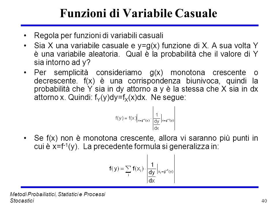 40 Metodi Probailistici, Statistici e Processi Stocastici Funzioni di Variabile Casuale Regola per funzioni di variabili casuali Sia X una variabile c