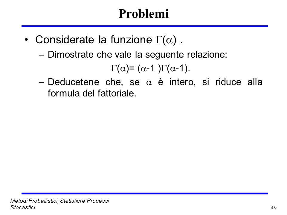 49 Metodi Probailistici, Statistici e Processi Stocastici Problemi Considerate la funzione ( ). –Dimostrate che vale la seguente relazione: ( )= ( -1