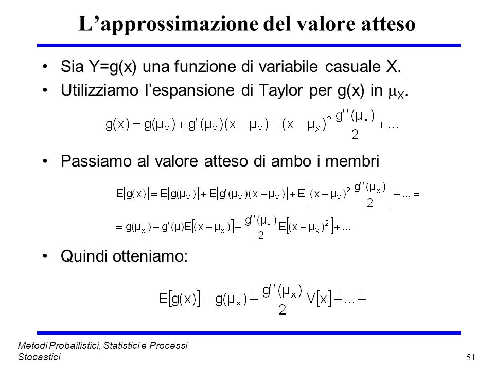 51 Metodi Probailistici, Statistici e Processi Stocastici Lapprossimazione del valore atteso Sia Y=g(x) una funzione di variabile casuale X. Utilizzia