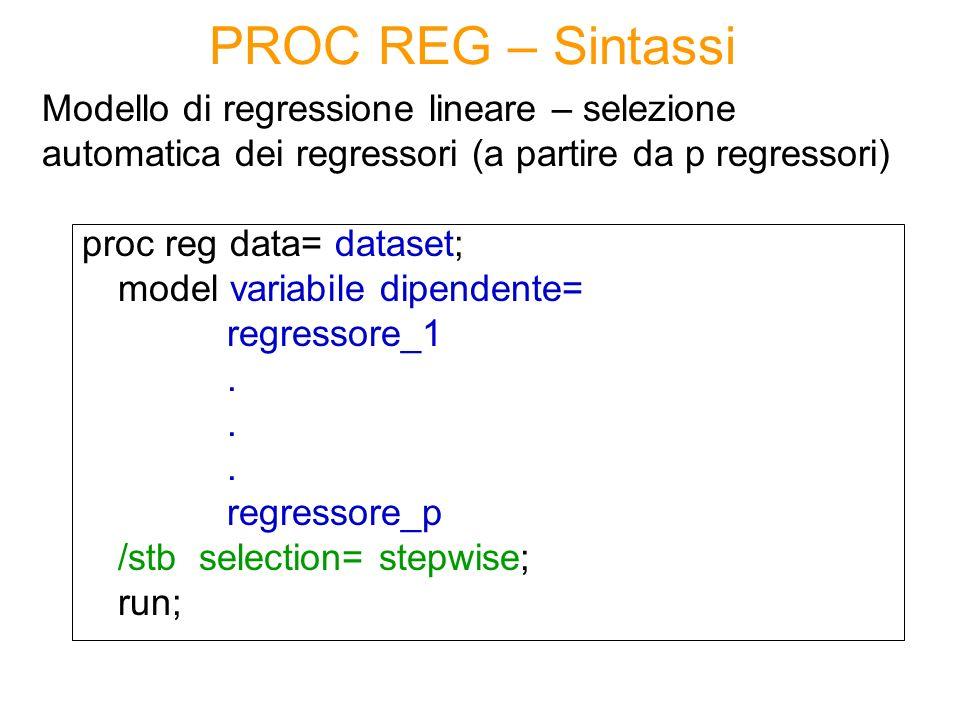 proc reg data= dataset; model variabile dipendente= regressore_1. regressore_p /stb selection= stepwise; run; Modello di regressione lineare – selezio
