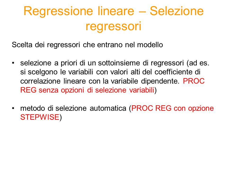 Regressione lineare – Regressione stepwise Procedura sequenziale che valuta lingresso/uscita dal modello dei singoli regressori (in base a indicatori legati allR-quadro) Step 0 si considera un insieme di potenziali regressori Step 1 entra il primo regressore.