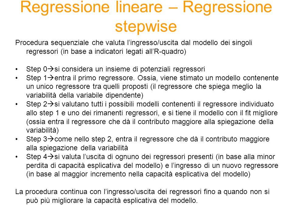 PROC REG – Riepilogo Per stimare un modello di regressione lineare 1.individuare la variabile dipendente (=il fenomeno da analizzare) 2.individuare linsieme dei potenziali regressori (eventualmente tutte le variabili nel dataset) 3.se necessario costruire variabili dummy 4.analizzare il coefficiente di correlazione lineare dei potenziali regressori con la variabile dipendente ed eventualmente fare una prima selezione dei regressori 5.verificare la presenza di multicollinearità tra i regressori usciti dalla prima selezione ed eventualmente eliminarne alcuni 6.far girare la PROC REG con il metodo stepwise e verificare la bontà del modello (R-quadro e significatività dei coefficienti) 7.se il modello non è soddisfacente verificare nuovamente la presenza di multicollinearità tra i regressori selezionati dalla stepwise e ripetere dal punto 4