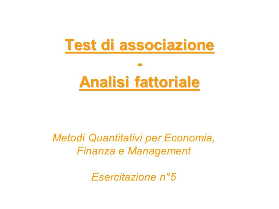 Test di associazione - Analisi fattoriale Metodi Quantitativi per Economia, Finanza e Management Esercitazione n°5