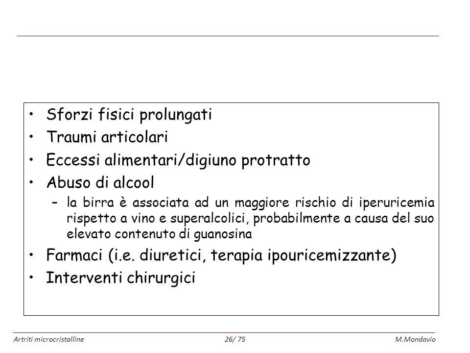 Artriti microcristallineM.Mondavio26/ 75 Fattori scatenanti Sforzi fisici prolungati Traumi articolari Eccessi alimentari/digiuno protratto Abuso di a