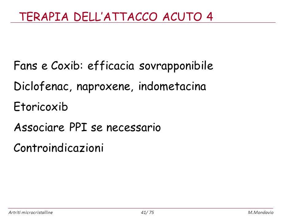 Artriti microcristallineM.Mondavio41/ 75 TERAPIA DELLATTACCO ACUTO 4 Fans e Coxib: efficacia sovrapponibile Diclofenac, naproxene, indometacina Etoric