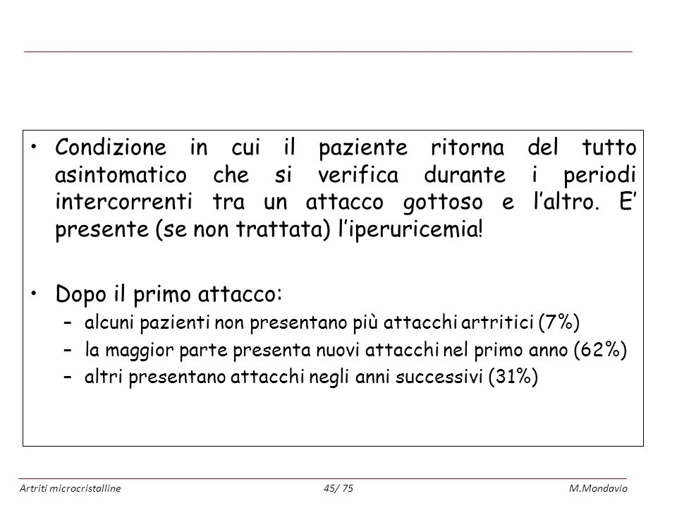Artriti microcristallineM.Mondavio45/ 75 Gotta intercritica Condizione in cui il paziente ritorna del tutto asintomatico che si verifica durante i per