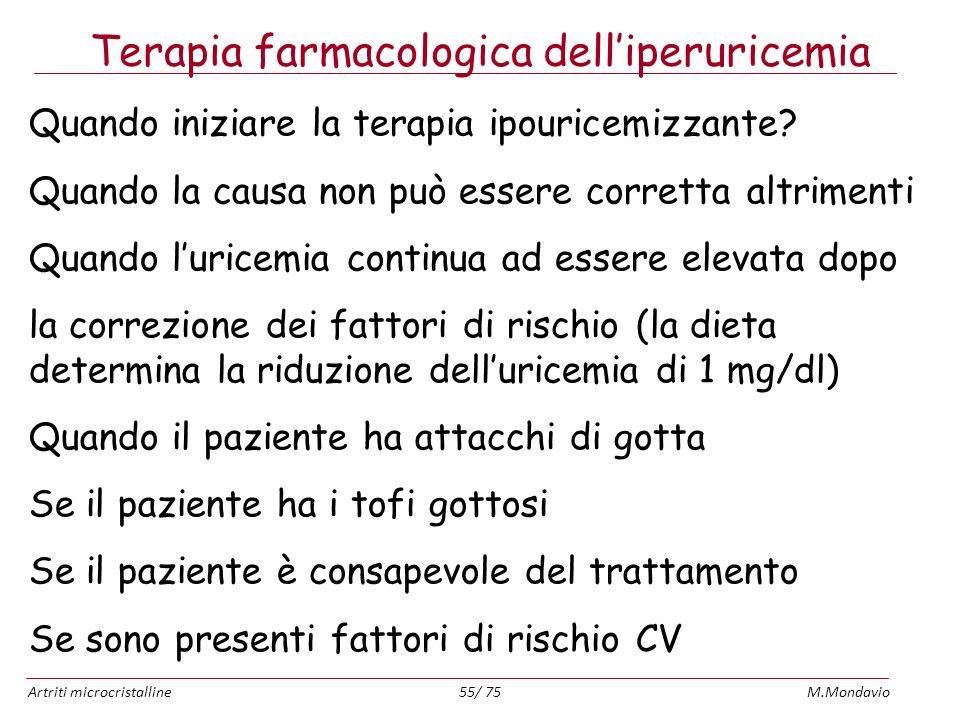 Artriti microcristallineM.Mondavio55/ 75 Terapia farmacologica delliperuricemia Quando iniziare la terapia ipouricemizzante? Quando la causa non può e