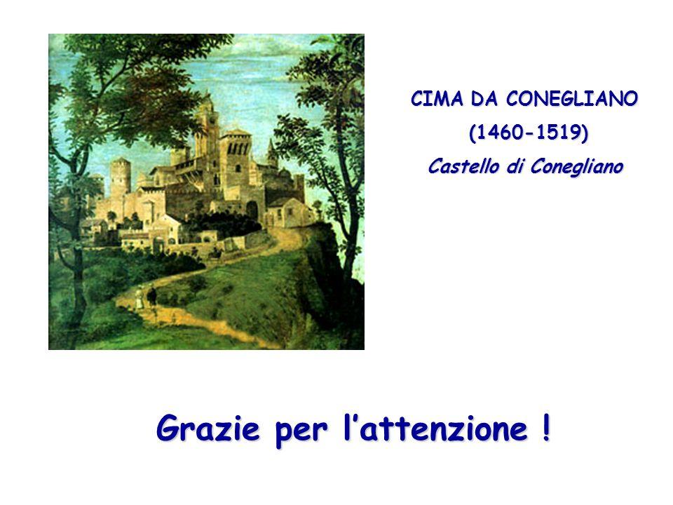 Grazie per lattenzione ! CIMA DA CONEGLIANO (1460-1519) (1460-1519) Castello di Conegliano