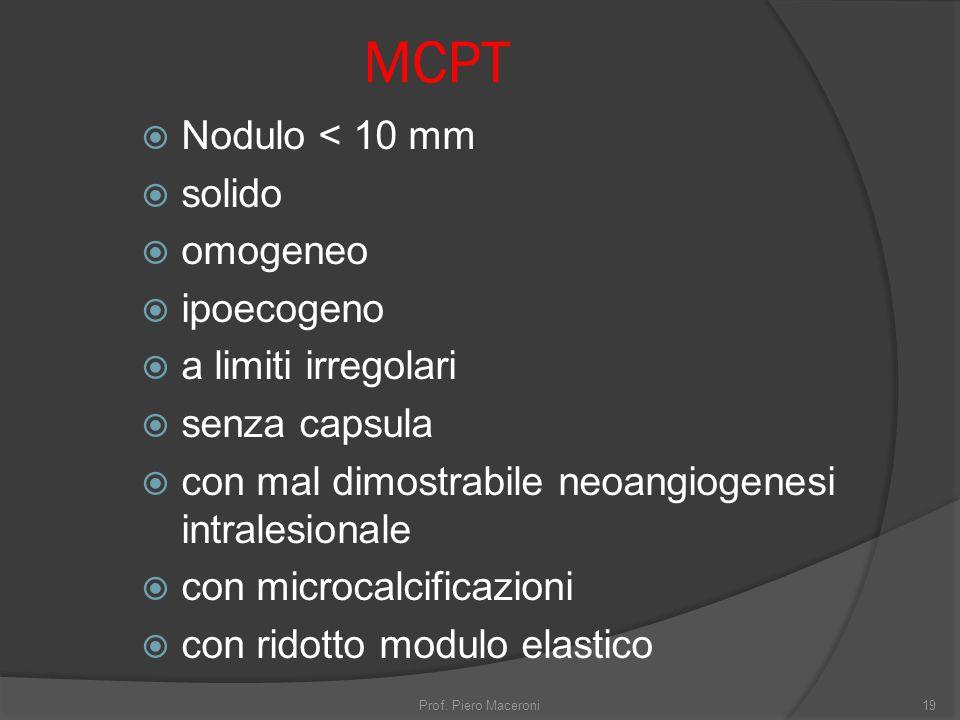 MCPT Nodulo < 10 mm solido omogeneo ipoecogeno a limiti irregolari senza capsula con mal dimostrabile neoangiogenesi intralesionale con microcalcificazioni con ridotto modulo elastico Prof.