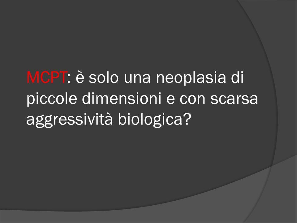 MCPT: è solo una neoplasia di piccole dimensioni e con scarsa aggressività biologica?