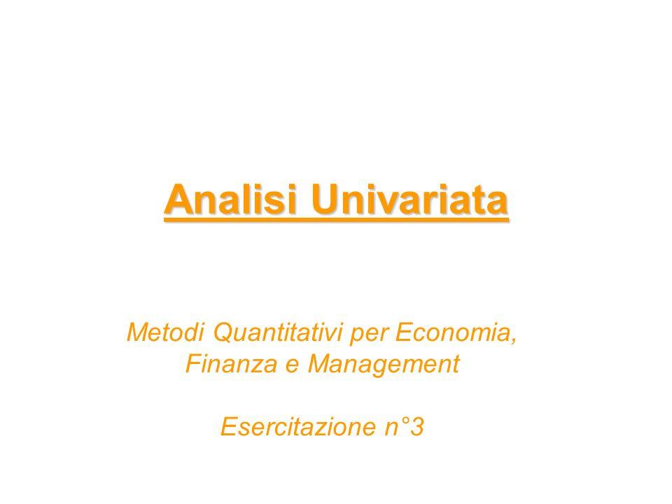 Analisi Univariata Metodi Quantitativi per Economia, Finanza e Management Esercitazione n°3