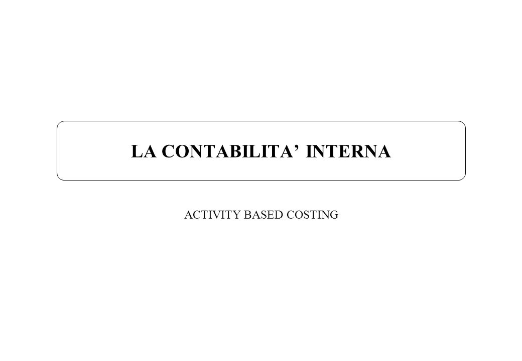 LA CONTABILITA INTERNA ACTIVITY BASED COSTING