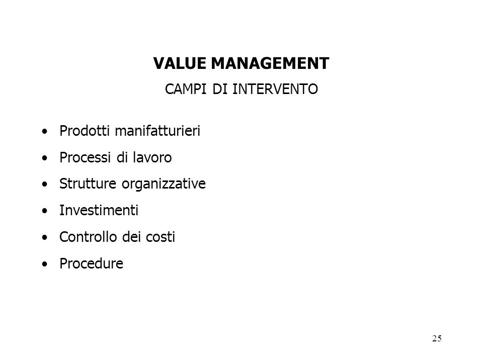 25 VALUE MANAGEMENT CAMPI DI INTERVENTO Prodotti manifatturieri Processi di lavoro Strutture organizzative Investimenti Controllo dei costi Procedure