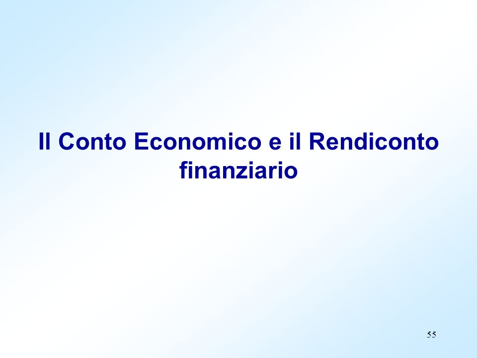 55 Il Conto Economico e il Rendiconto finanziario