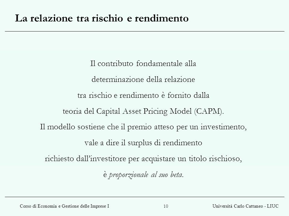 Corso di Economia e Gestione delle Imprese IUniversità Carlo Cattaneo - LIUC 10 La relazione tra rischio e rendimento Il contributo fondamentale alla
