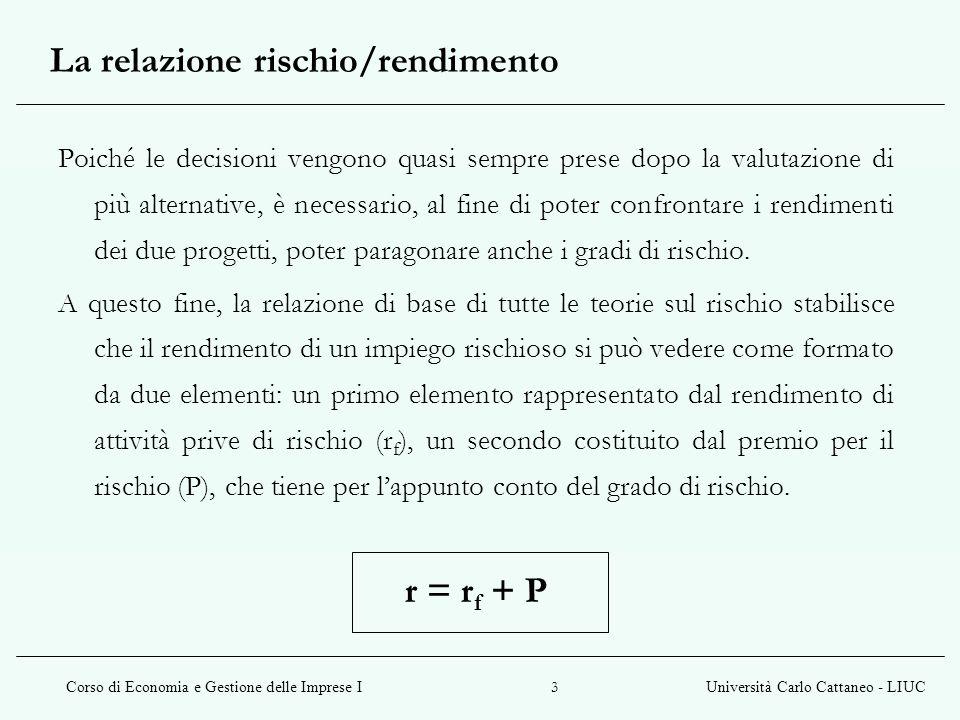 Corso di Economia e Gestione delle Imprese IUniversità Carlo Cattaneo - LIUC 4 La teoria della diversificazione RISCHIO possibilità che il rendimento effettivo diverga da quello previsto DIVERSIFICAZIONE combinazione di titoli che permette di ridurre il rischio globale di un portafoglio (teoria di Markovitz)