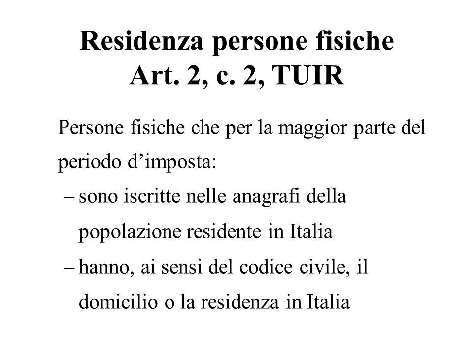 Residenza persone fisiche Art. 2, c. 2, TUIR Persone fisiche che per la maggior parte del periodo dimposta: –sono iscritte nelle anagrafi della popola