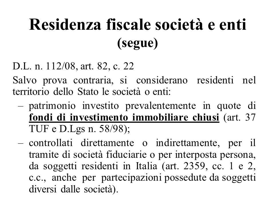 D.L. n. 112/08, art. 82, c. 22 Salvo prova contraria, si considerano residenti nel territorio dello Stato le società o enti: –patrimonio investito pre