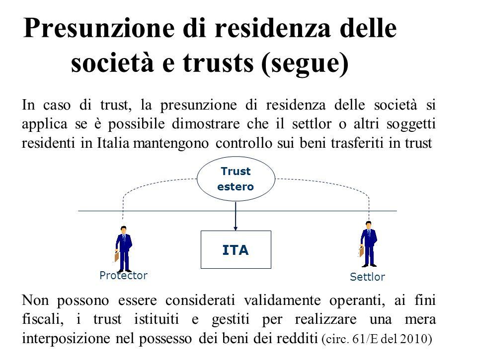 Presunzione di residenza delle società e trusts (segue) In caso di trust, la presunzione di residenza delle società si applica se è possibile dimostra