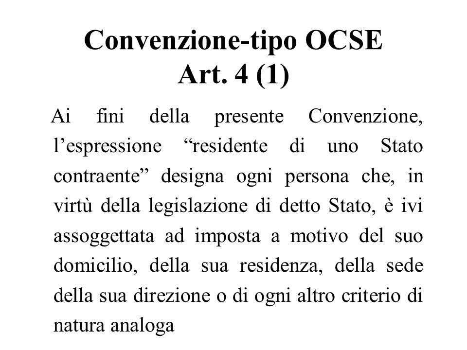 Convenzione-tipo OCSE Art. 4 (1) Ai fini della presente Convenzione, lespressione residente di uno Stato contraente designa ogni persona che, in virtù