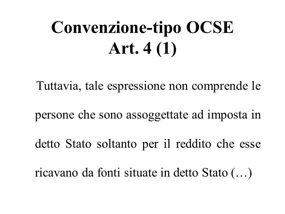 Convenzione-tipo OCSE Art. 4 (1) Tuttavia, tale espressione non comprende le persone che sono assoggettate ad imposta in detto Stato soltanto per il r