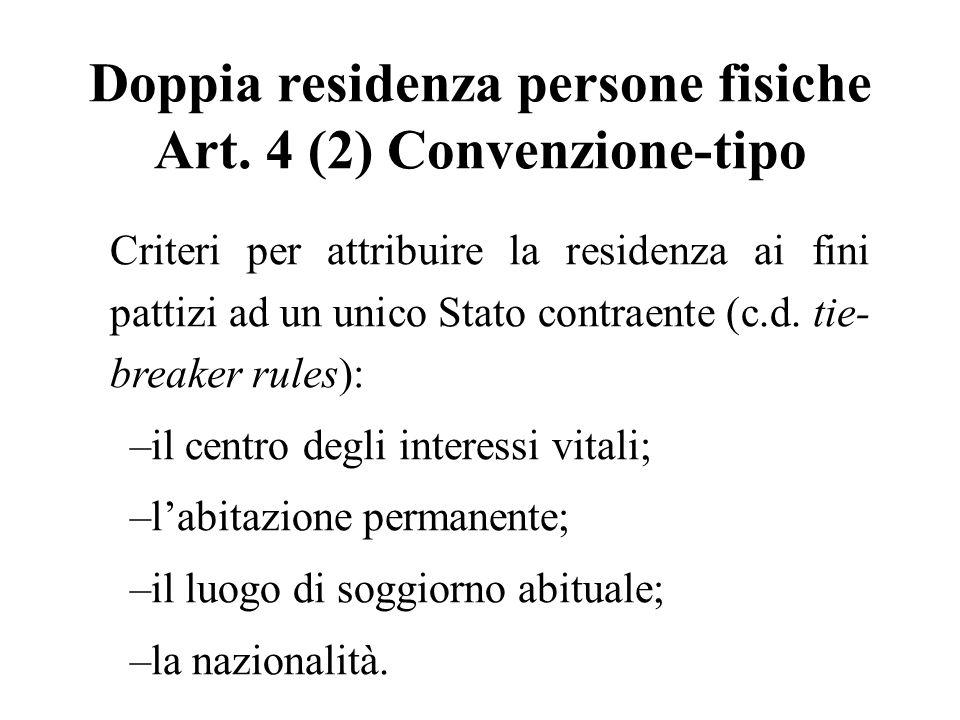 Doppia residenza persone fisiche Art. 4 (2) Convenzione-tipo Criteri per attribuire la residenza ai fini pattizi ad un unico Stato contraente (c.d. ti