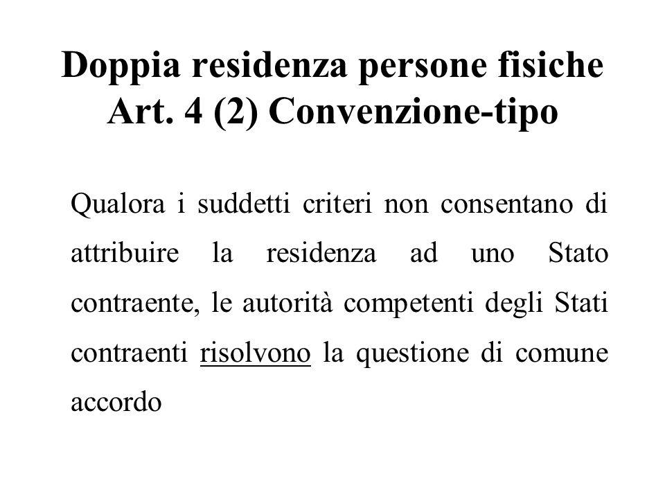 Doppia residenza persone fisiche Art. 4 (2) Convenzione-tipo Qualora i suddetti criteri non consentano di attribuire la residenza ad uno Stato contrae