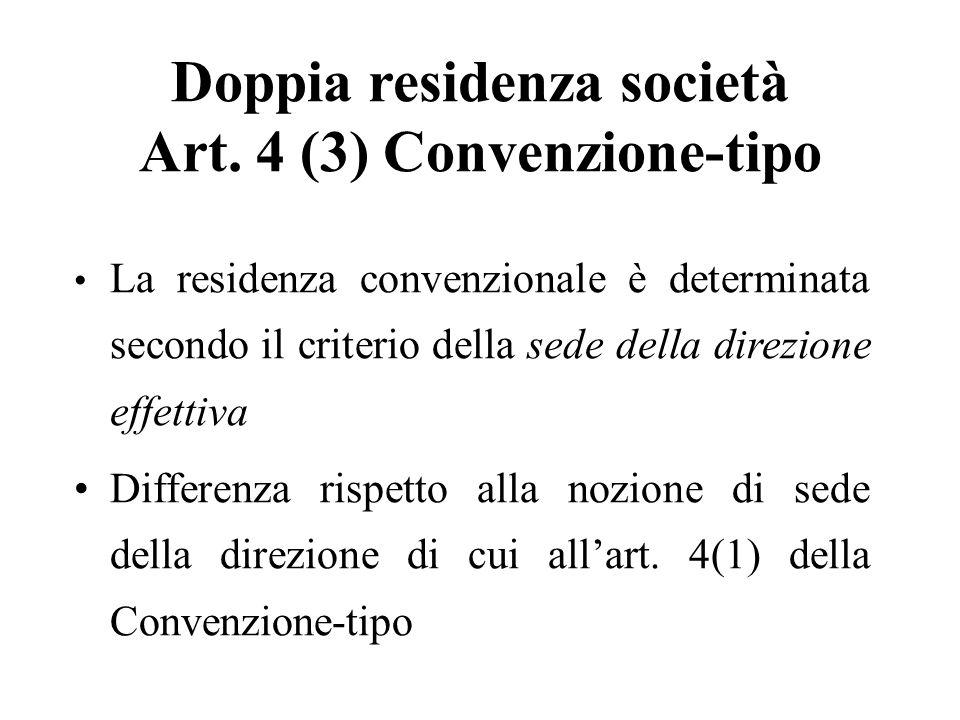 Doppia residenza società Art. 4 (3) Convenzione-tipo La residenza convenzionale è determinata secondo il criterio della sede della direzione effettiva