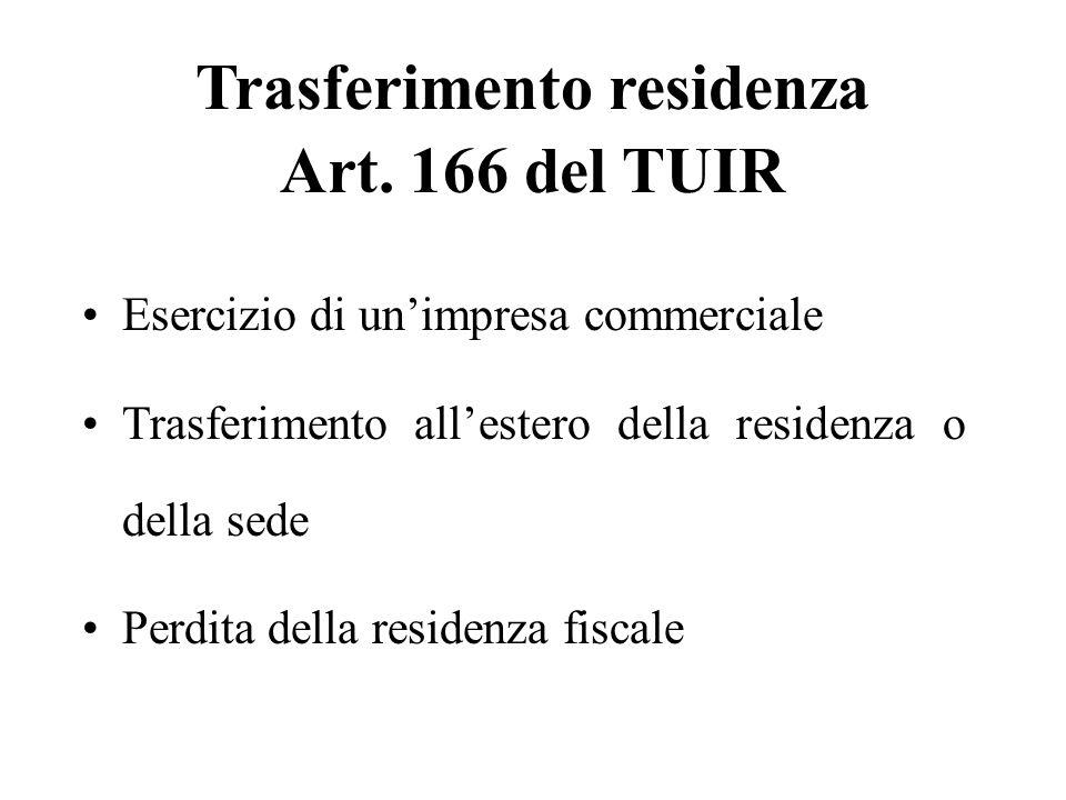 Trasferimento residenza Art. 166 del TUIR Esercizio di unimpresa commerciale Trasferimento allestero della residenza o della sede Perdita della reside